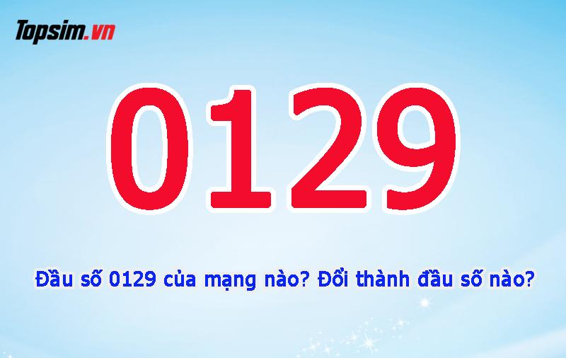 Đầu số 0129 của mạng nào? đổi thành đầu số gì?
