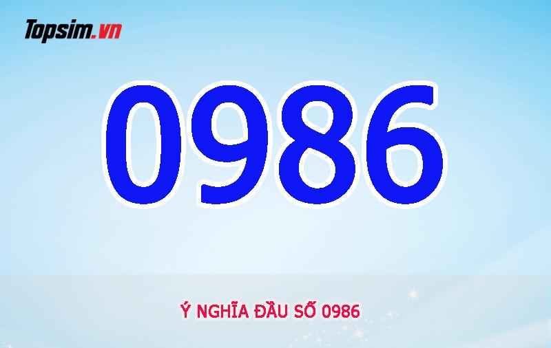 Ý nghĩa đầu số 0986 là gì?